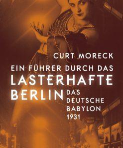 Ein Führer durch das lasterhafte Berlin - Das deutsche Babylon 1931